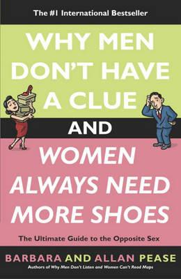 Why Men Don't Have a Clue and Women Always Need More Shoes