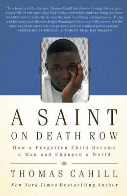 A Saint on Death Row : How a Forgotten Child Became a Man and Changed a World