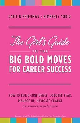 The Girl's Guide to the Big Bold Moves for Career Success