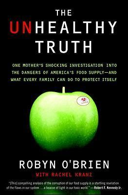 The Unhealthy Truth : One Mother's Shocking Investigation Into the Dangers of America's Food Supply-- And What Every Family Can Do to Protect Itself