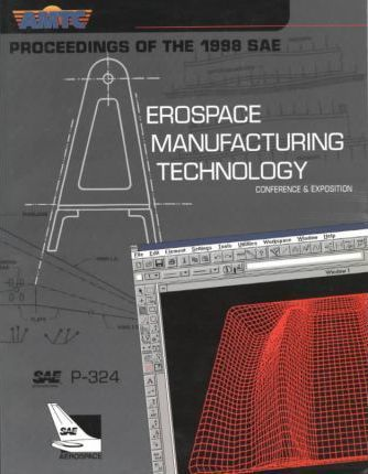 Proceedings of the 1998 SAE Aerospace Manufacturing Technology Conference and Exposition