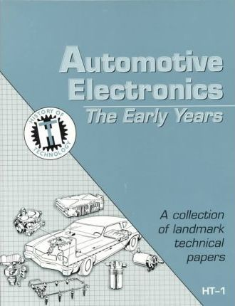 Automotive Electronics: The Early Years - A Collection of Landmark Technical Papers