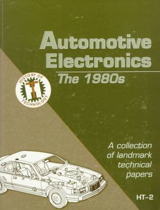 Automotive Electronics: The 1980s - A Collection of Landmark Technical Papers