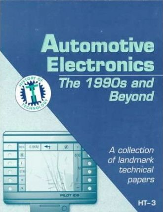 Automotive Electronics: The 1990s and Beyond - A Collection of Landmark Technical Papers