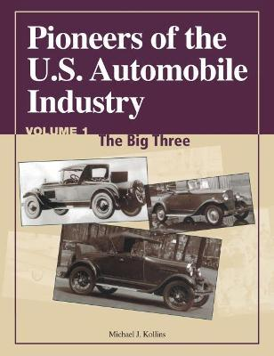 Pioneers of the U.S. Automobile Industry: Pioneers of the US Automobile Industry Vol 1: The Big Three Big Three v. 1
