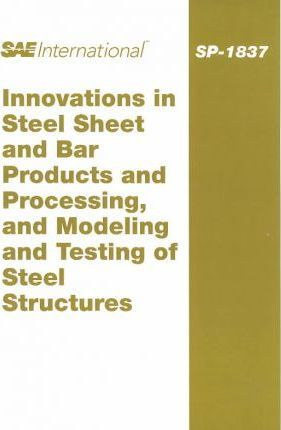 Innovations in Steel Shet and Bar Products and Processing, and Modeling and Testing of Steel Structures