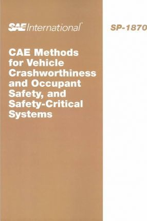 CAE Methods for Vehicle Crashworthiness and Occupant Safety, and Safety-Cr Itical Systems