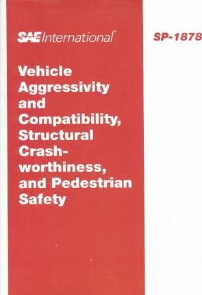 Vehicle Aggressivity and Compatibility, Structural Crash-Worthiness, and   Pedestrian Safety
