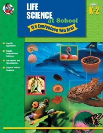 Life Science at School - It's Everyplace You Are!, Grades K-2