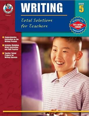 Writing: Total Solutions for Teachers, Grade 5