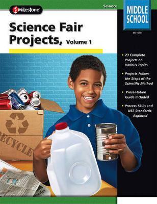 Science Fair Projects, Volume 1 Middle School