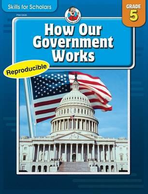 Skills for Scholars: How Our Government Works, Grade 5