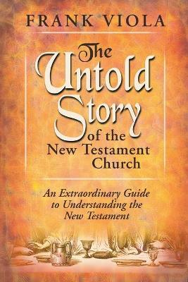 The Untold Story of the New Testament Church : The Original Pattern for Church Life and Growth
