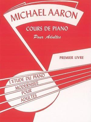 Michael Aaron Piano Course, Adult Book, Bk 1 : L'Etude Du Piano Modernisee Pour Adultes (French Language Edition)
