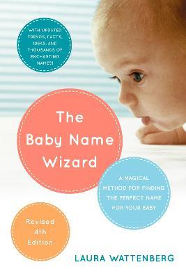 The Baby Name Wizard : A Magical Method for Finding the Perfect Name for Your Baby