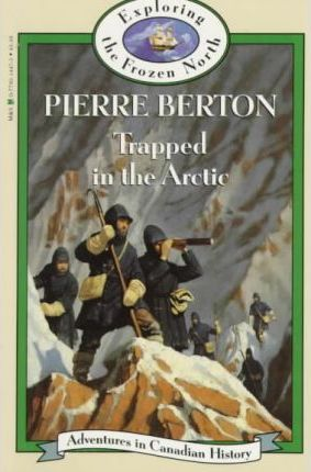 Trapped in the Arctic (Book 16) : Pierre Berton : 9780771014475