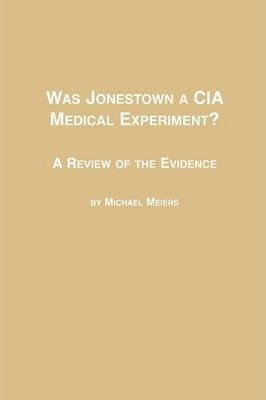 Was Jonestown a CIA Medical Experiment? a Review of the Evidence