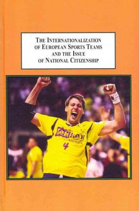 The Internationalization of European Sports Teams and the Issue of National Citizenship  Can Sports Transcend Political Borders?