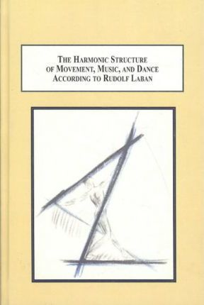 The Harmonic Structure of Movement, Music and Dance According to Rudolf Laban