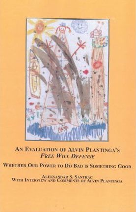 An Evaluation of Alvin Plantinga's Free Will Defense