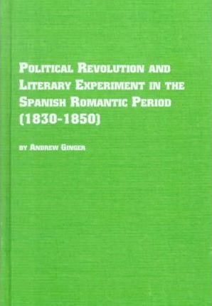 Political Revolution and Literary Experiment in the Spanish Romantic Period (1830-1850)