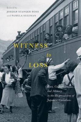 Witness to Loss  Race, Culpability, and Memory in the Dispossession of Japanese Canadians