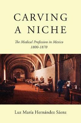 Carving a Niche  The Medical Profession in Mexico, 1800-1870