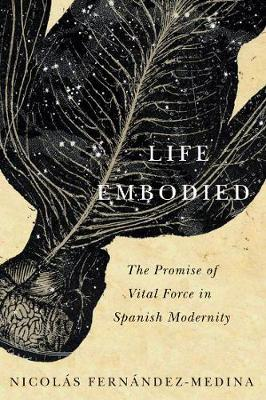 Life Embodied  The Promise of Vital Force in Spanish Modernity