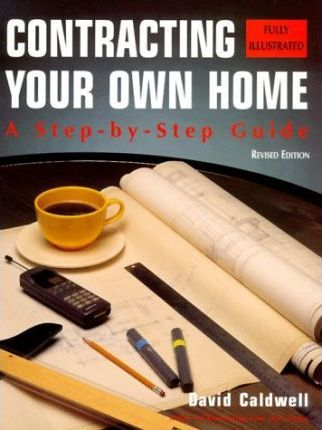 Contracting Your Own Home  A Step--Step Guide
