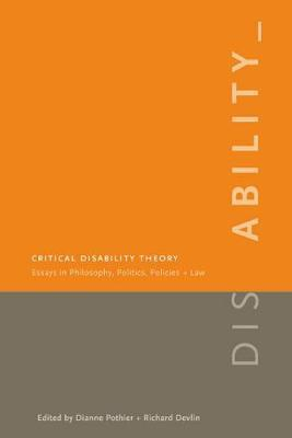 Critical disability theory essays in philosophy politics policy and law