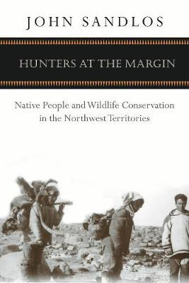 Hunters at the Margin: Native People and Wildlife Conservation in the Northwest Territories