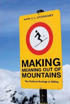 Making Meaning Out of Mountains : The Political Ecology of Skiing