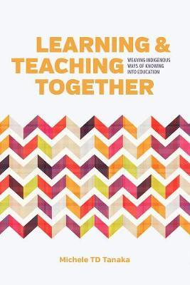 Learning and Teaching Together: Weaving Indigenous Ways of Knowing into Education