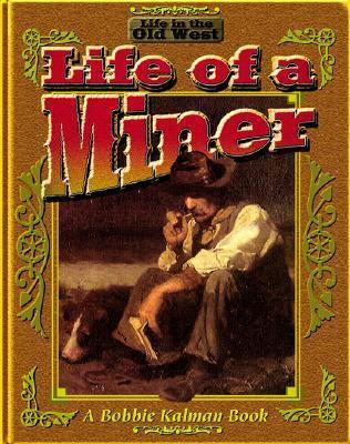 The Life Of A Miner Bobbie Kalman 9780778701095