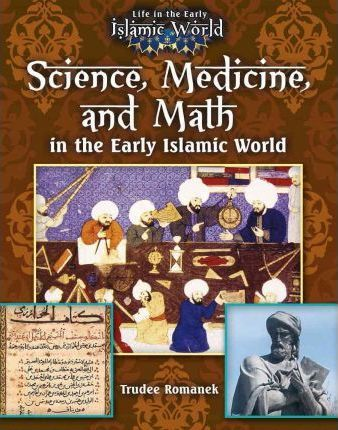 Science Medicine and Math in the Early Islamic World