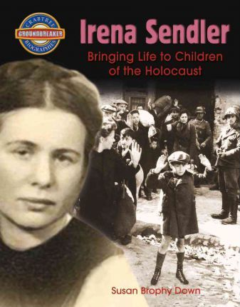 Irena Sendler : Bringing Life to Children of the Holocaust