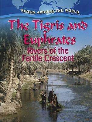 The Tigris and Euphrates  Rivers of the Fertile Crescent