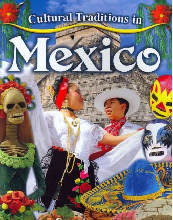 Cultural Traditions in Mexico : Molly Aloian : 9780778775942