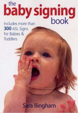 Baby Signing Book: Includes More Than 300 Sign Language Signs for Babies and Toddlers
