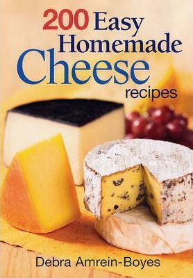 200 Easy Home Made Cheese Recipes