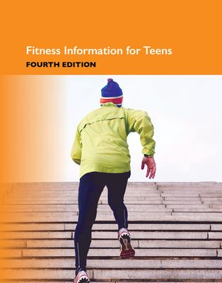 Fitness Information for Teens : Health Tips about Exercise and Active Lifestyles Including Facts about Healthy Muscles and Bones, Starting and Maintaining Fitness Plans, Aerobic Fitness, Stretching and Strength Training, Sports Safety, and Suggestions for Team Athletes and Individuals