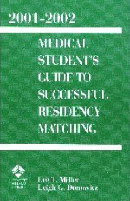 Medical Student's Guide to Successful Residency Matching 2001-2002
