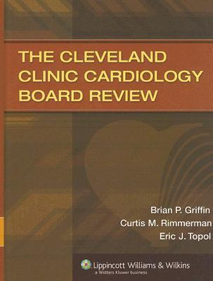 The Cleveland Clinic Cardiology Board Review : Brian P