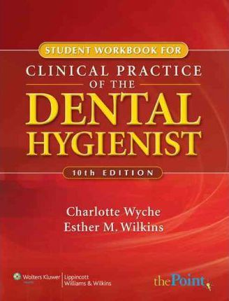 Student Workbook to Accompany Clinical Practice of the Dental Hygienist