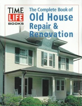 The Complete Book of Old House Repair & Renovation