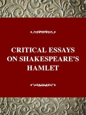 shakespeare critical essays Final essay on william shakespeare's the tragedy of macbeth choose one of the prompts listed on the next page, and write an organized and critical.