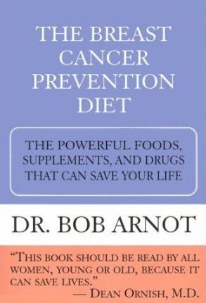 The Breast Cancer Prevention Diet : The Powerful Foods, Supplements, and Drugs That Can Save Your Life