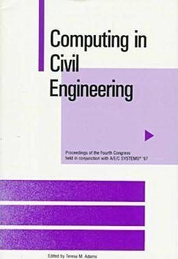Computing in Civil Engineering: 4th: Proceedings of the Fourth Congress Held in Conjuction with A/E/C Systems '97 in Philadelphia, PA, June 16-18, 1997
