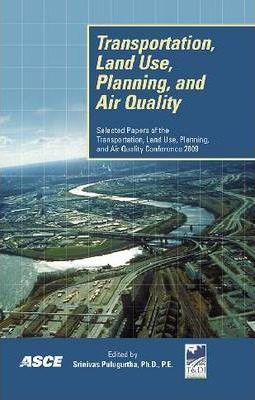 Transportation Land Use, Planning, and Air Quality: Selected Papers of the Transportation, Land Use, Planning, and Air Quality Conference 2009