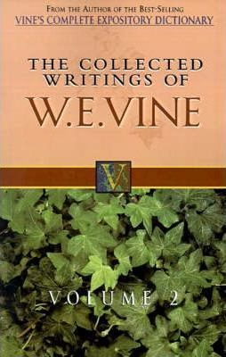 The Collected Writings of W.E. Vine, Volume 2